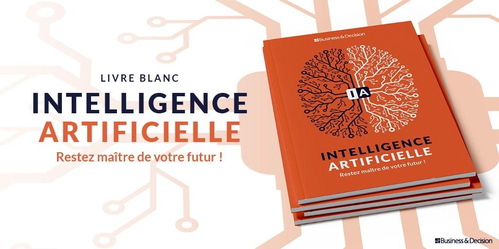 Livre blanc: Intelligence Artificielle: Restez maître de votre futur